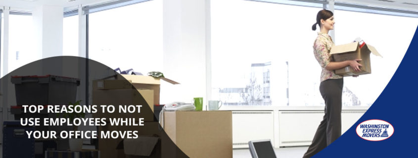 Top Reasons to Not Use Employees While Your Office Moves